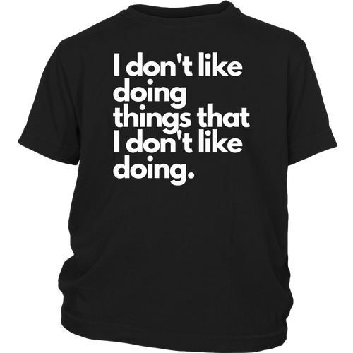I don't like doing things that I don't like doing. Youth T-Shirt (White Lettering)