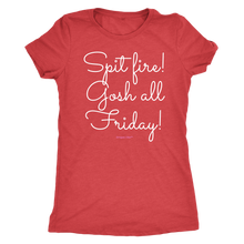 Load image into Gallery viewer, Spit Fire! Gosh all Friday! T-Shirt