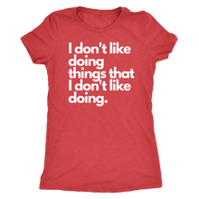 Load image into Gallery viewer, I don't like doing things that I don't like doing. Women's T-Shirt