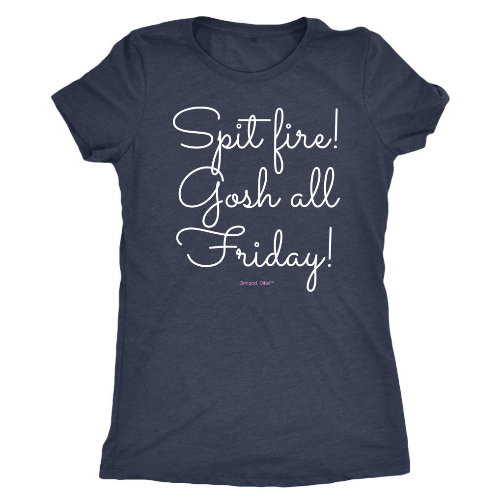 Spit Fire! Gosh all Friday! T-Shirt