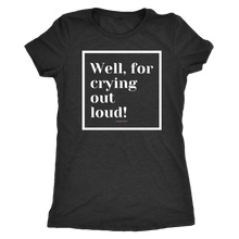 Load image into Gallery viewer, Well, for crying out loud! T-Shirt