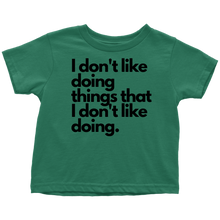 Load image into Gallery viewer, I don't like doing things that I don't like doing. Toddler T-Shirt