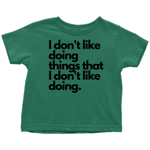 I don't like doing things that I don't like doing. Toddler T-Shirt