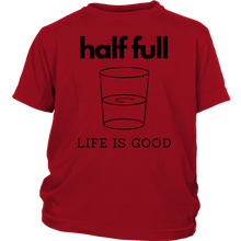Load image into Gallery viewer, Half Full Life Is Good Youth T-Shirt
