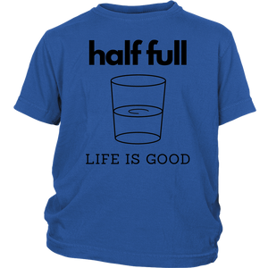 Half Full Life Is Good Youth T-Shirt