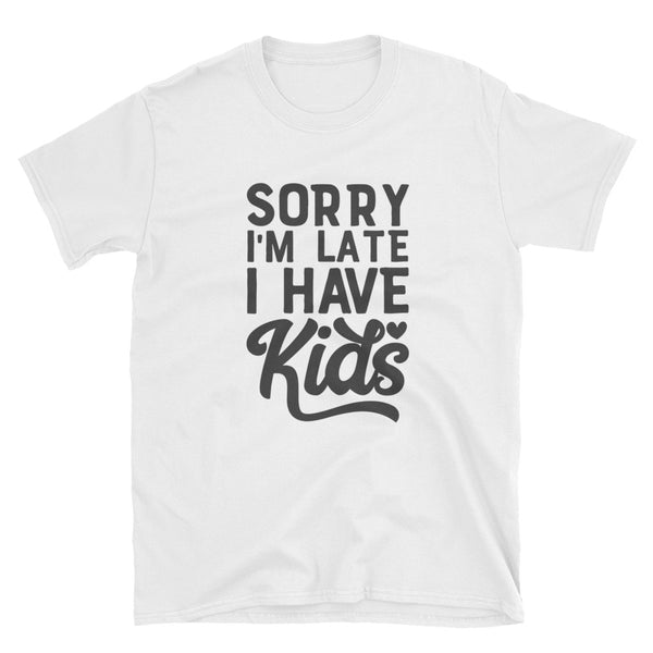 Crafty Cue Sorry I'm Late, I Have Kids Shirt, Mom Shirts, Funny Mom Shirts, Short-Sleeve Unisex T-Shirt