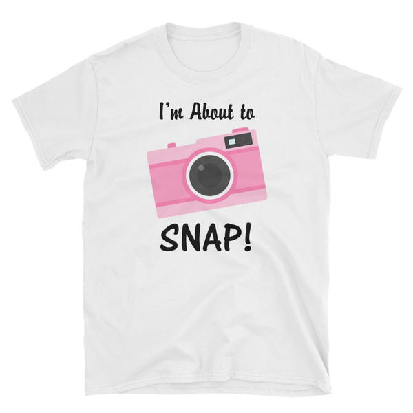 I'm About to SNAP Camera T-shirt, Short-Sleeve Unisex T-Shirt