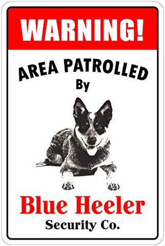 Warning Area Patrolled By Blue Heeler 8X12 Novelty Dog Sign