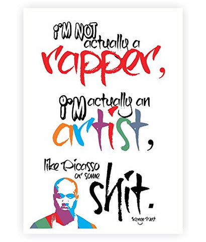 I'M Actually An Artist, Like Picasso Or Some Shit - Kanye West American Rapper Quotes Poster In A3 (16.5 X 11.7) Size