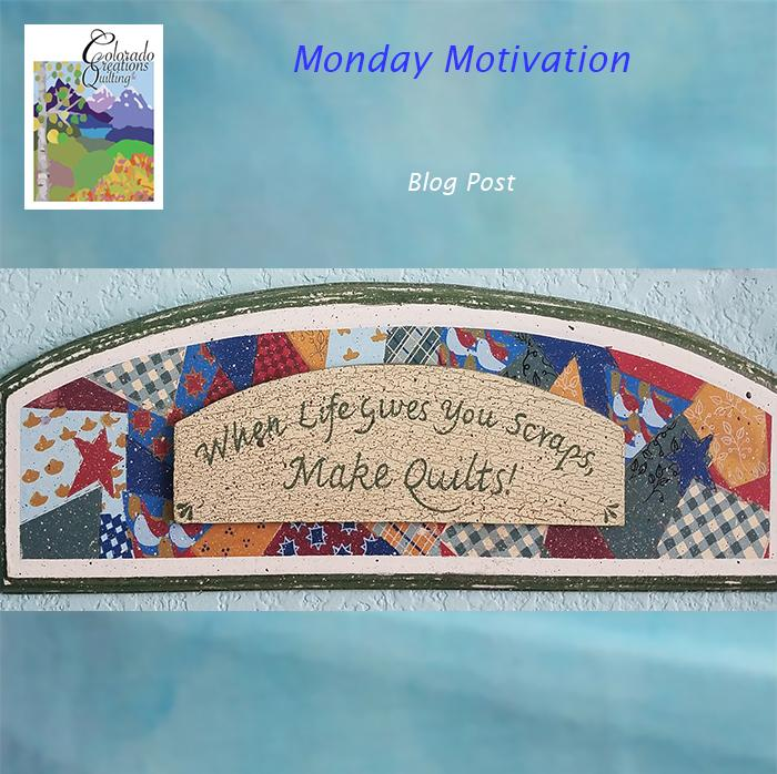 Motivational Monday: When Life Gives You Scraps, Make a Quilt
