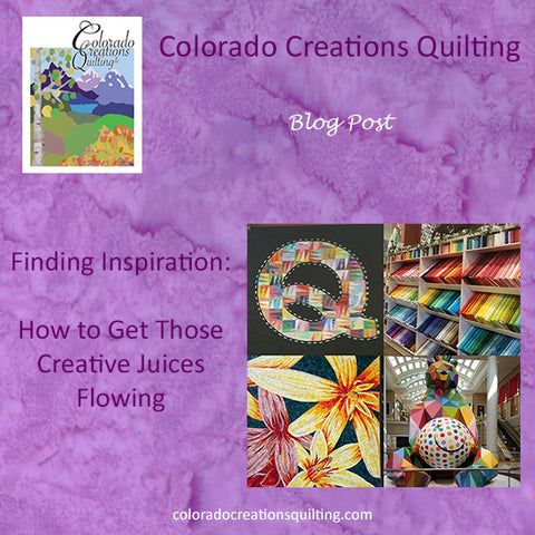 Finding Inspiration: How to Get Your Creative Juices Flowing by Jackie Vujcich of Colorado Creations Quilting
