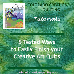 5 Tested Ways to Easily Finish your Creative Art Quilt by Jackie Vujcich of Colorado Creations Quilting