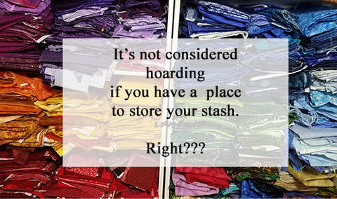 If you have a place to store your stash you're not a hoarder!  image of fabric stash