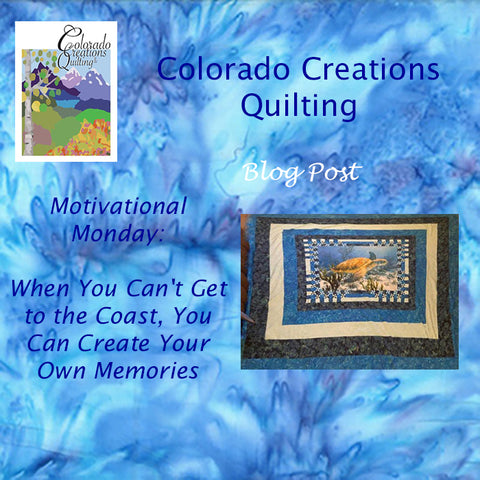 """Motivation Monday Blog post by Colorado Creations Quilting """"When You Can't Get to the Coast, You Can Create Your Own Memories"""" Features a sea turtle quilt"""
