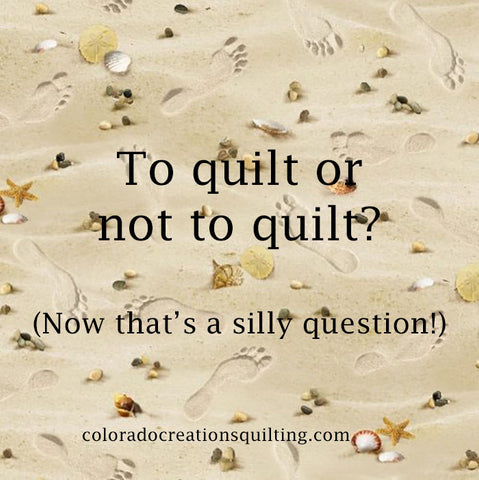 Foot prints in the sand as background with the following words:  To quilt or not to Quilt?  (That's a silly question!)