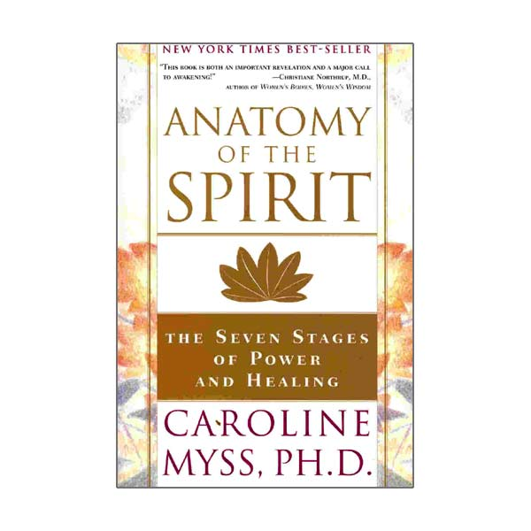 Anatomy of the Spirit by Caroline Myss