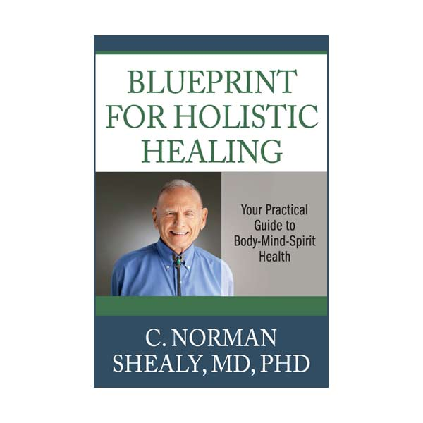Blueprint For Holistic Healing - Your Practical Guide to Body-Mind-Spirit Health