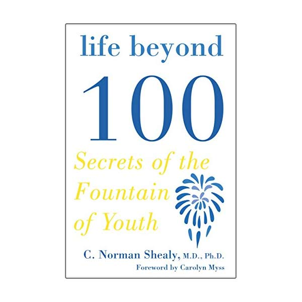 Life Beyond 100 Book by C. Norman Shealy MD, PHD (Hardcover)