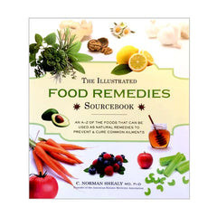 The Illustrated FOOD REMEDIES Sourcebook by C. Norman  Shealy MD,PhD