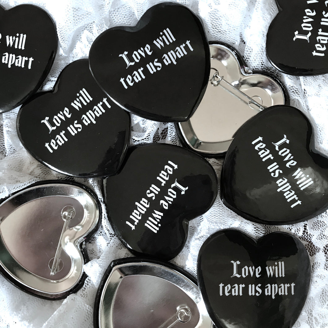 Love Will Tear Us Apart - Heart Shaped Button
