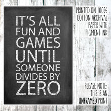 Load image into Gallery viewer, Math themed print with the words 'it's all fun and games until someone divides by zero' on a wooden background