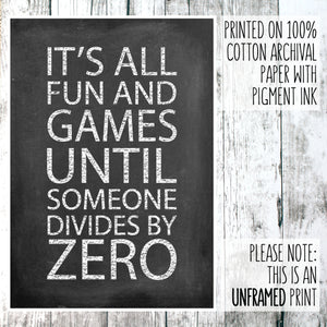 Math themed print with the words 'it's all fun and games until someone divides by zero' on a wooden background