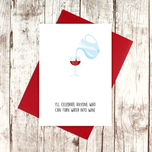 I'll celebrate anyone who can turn water into wine card
