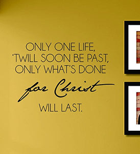 Only One Life Twill Soon Be Past Only What'S Done For Christ Will Last Vinyl Wall Decals Quotes Sayings Words Art Decor Lettering Vinyl Wall Art Inspirational Uplifting