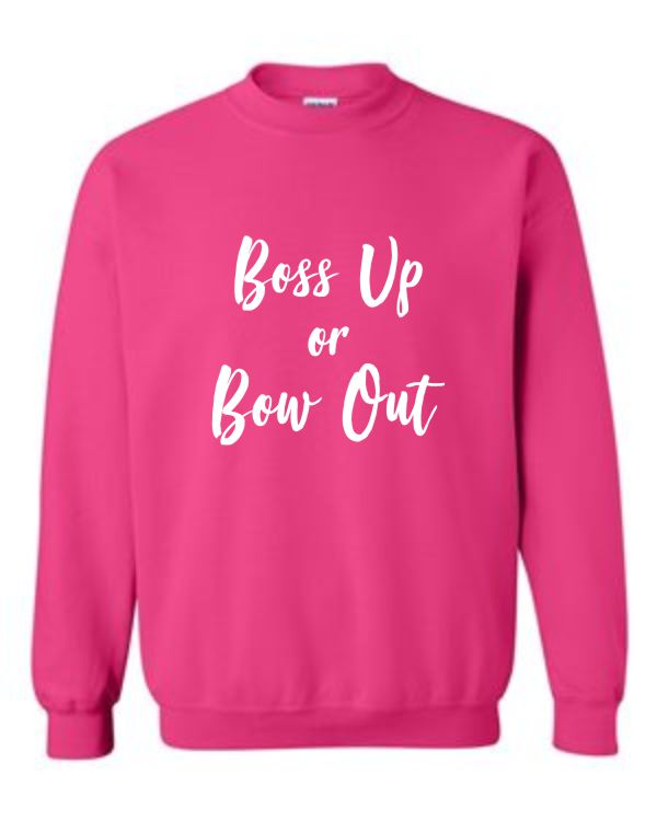 Boss Up or Bow Out Sweatshirt