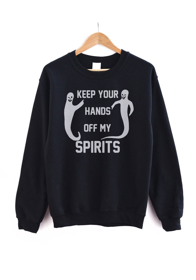 Hands Off My Spirits Sweatshirt / womens graphic sweatshirts funny / goth witch witchy clothing / mystical ghoul ghost halloween sweater
