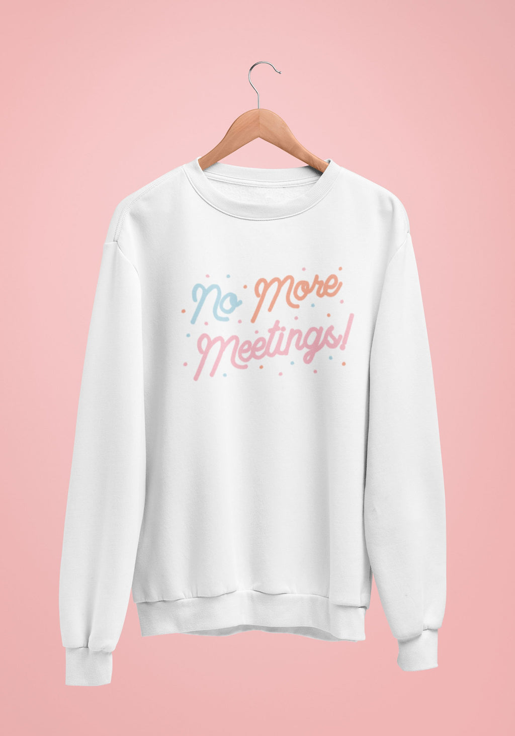 No More Meetings Sweatshirt / womens graphic sweatshirts / girl gang office work humor / cute cozy winter gear / bff gifts tv show sweater