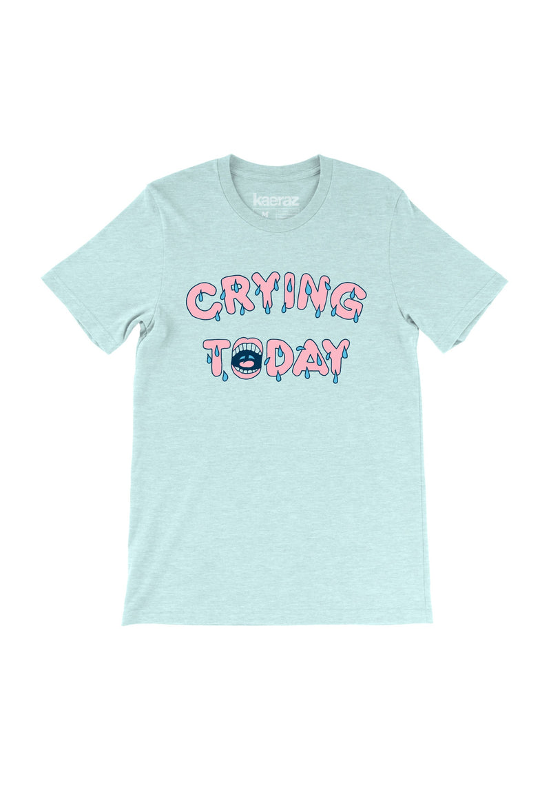 Crying Today Tee