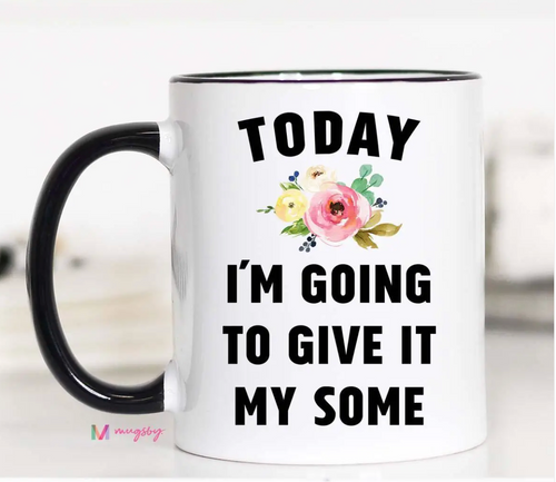 Today I'll Give It My Some Mug