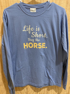 "This is a long sleeve, heavy cotton, washed denim color, graphic tee-shirt. It reads ""Life is short buy a horse""."