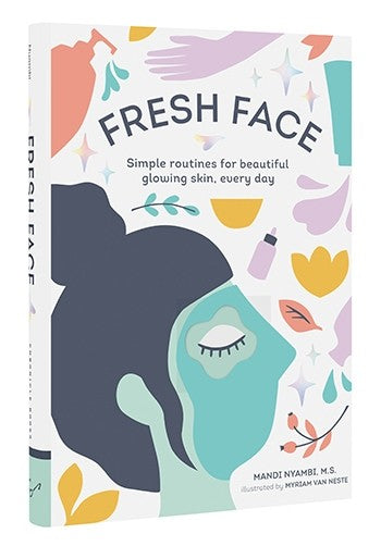 Fresh Face: Simple Routines For Beautiful, Glowing Skin