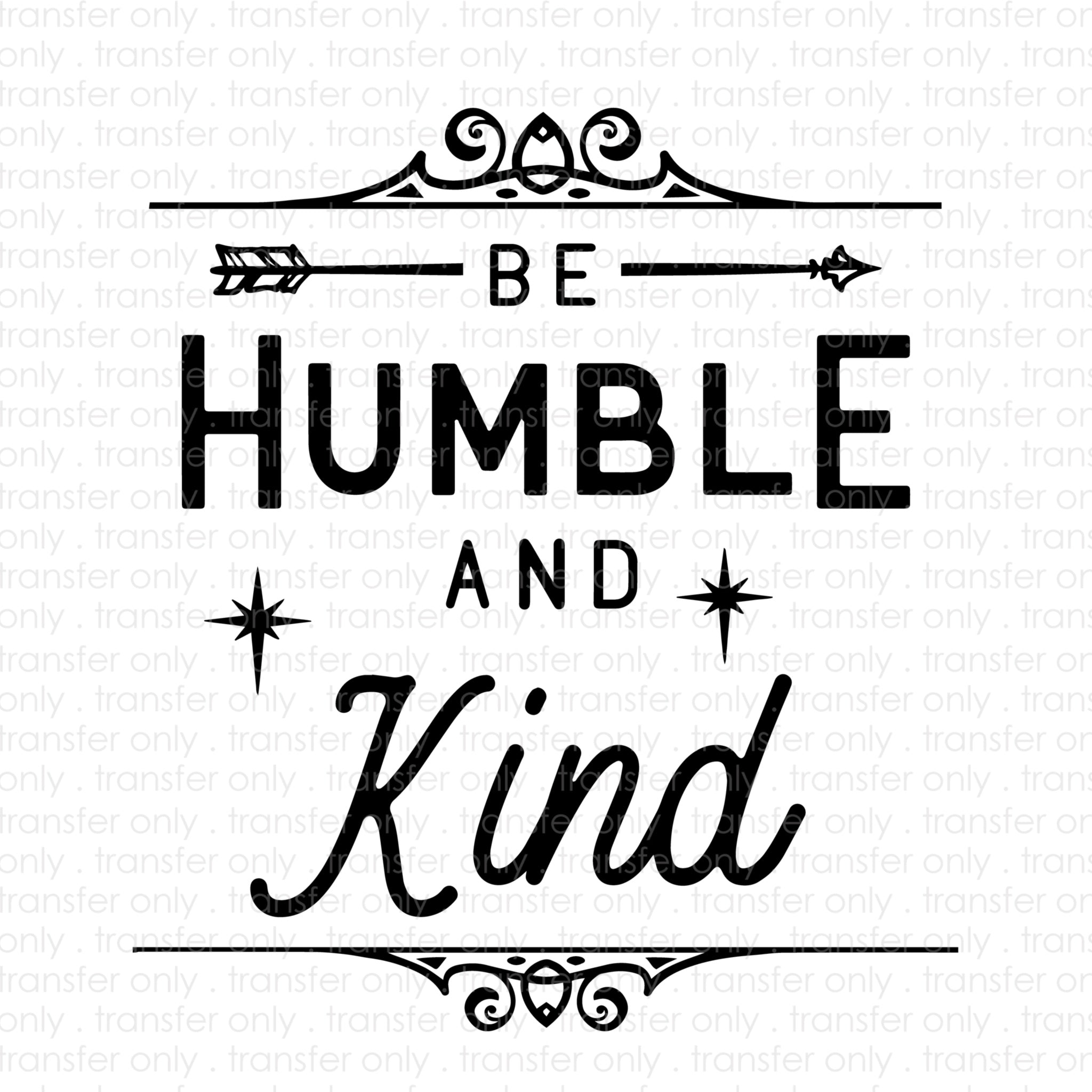 Be Humble and Kind (Sublimation Transfer)