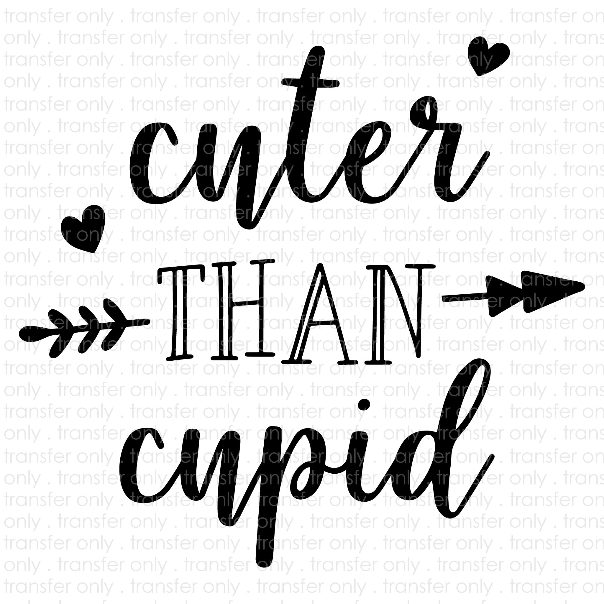 Cuter Than Cupid (Sublimation Transfer)