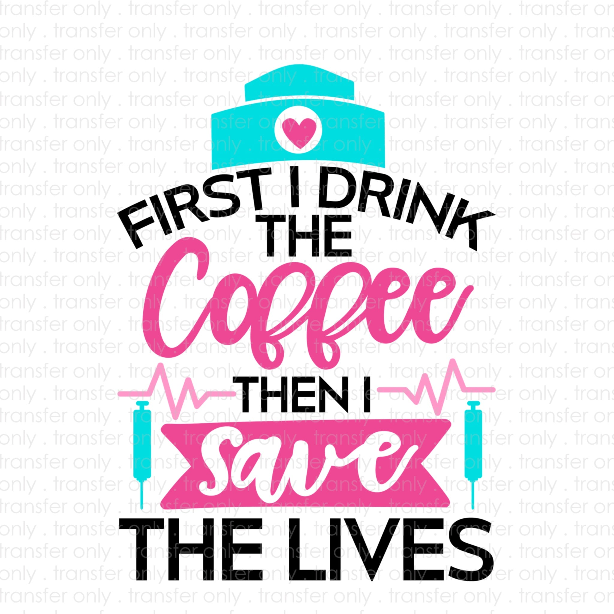 Drink Coffee Save Lives (Sublimation Transfer)