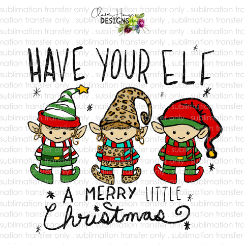 Have Your Elf A Merry Little Christmas Leopard (Sublimation Transfer)