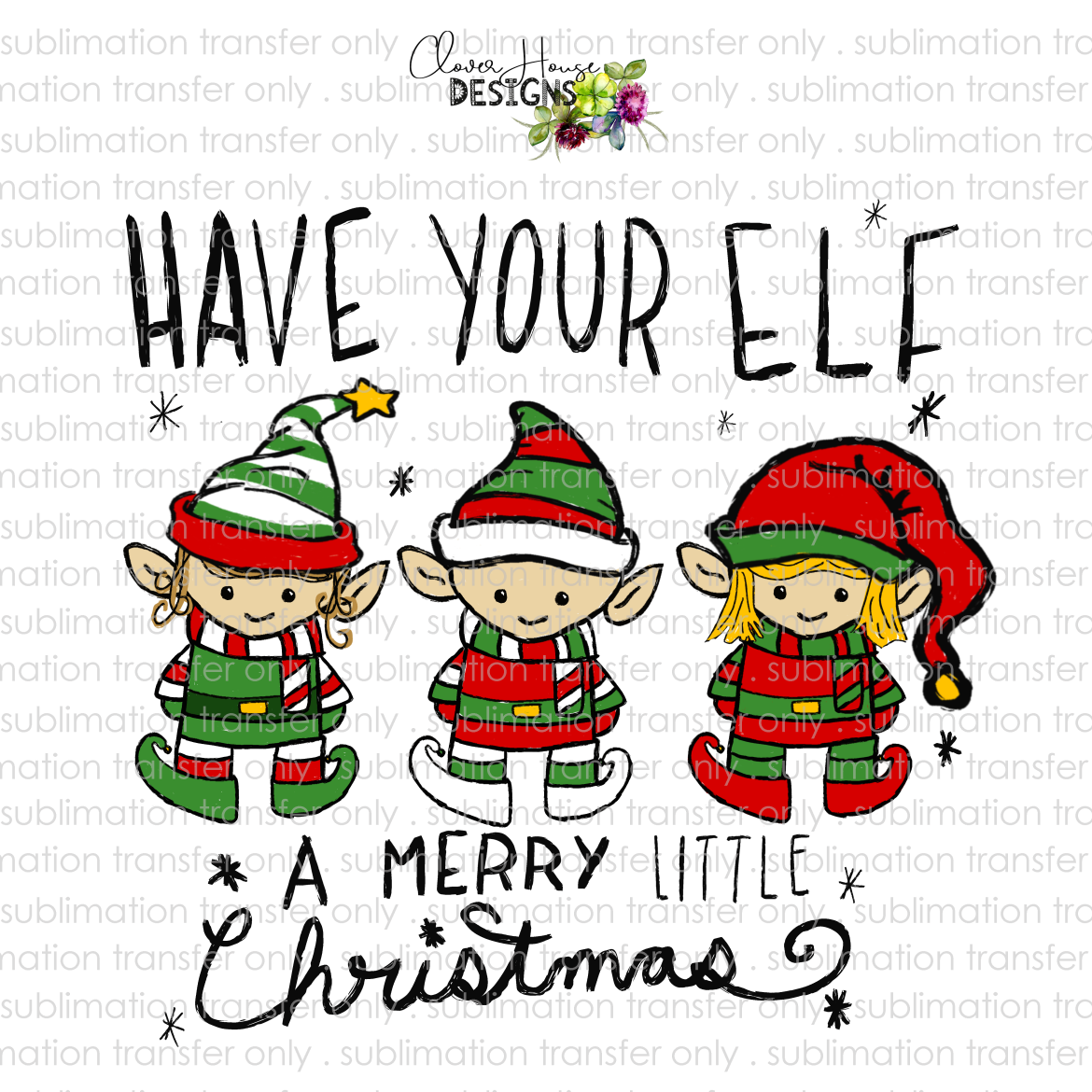 Have Your Elf A Merry Little Christmas (Sublimation Transfer)