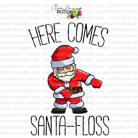 Here Comes Santa Floss (Sublimation Transfer)