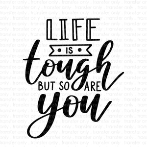 Life Is Tough (Sublimation Transfer)