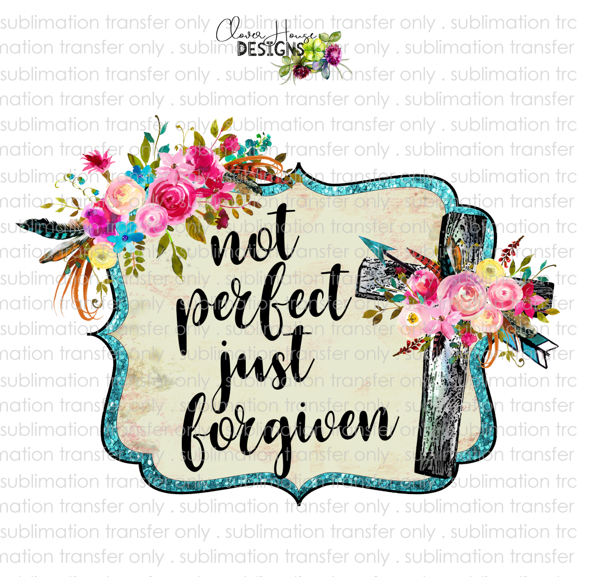 Not Perfect Just Forgiven (Sublimation Transfer)