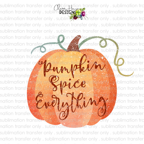 Pumpkin Spice Everything (Sublimation Transfer)