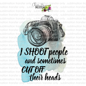 I Shoot People (Sublimation Transfer)