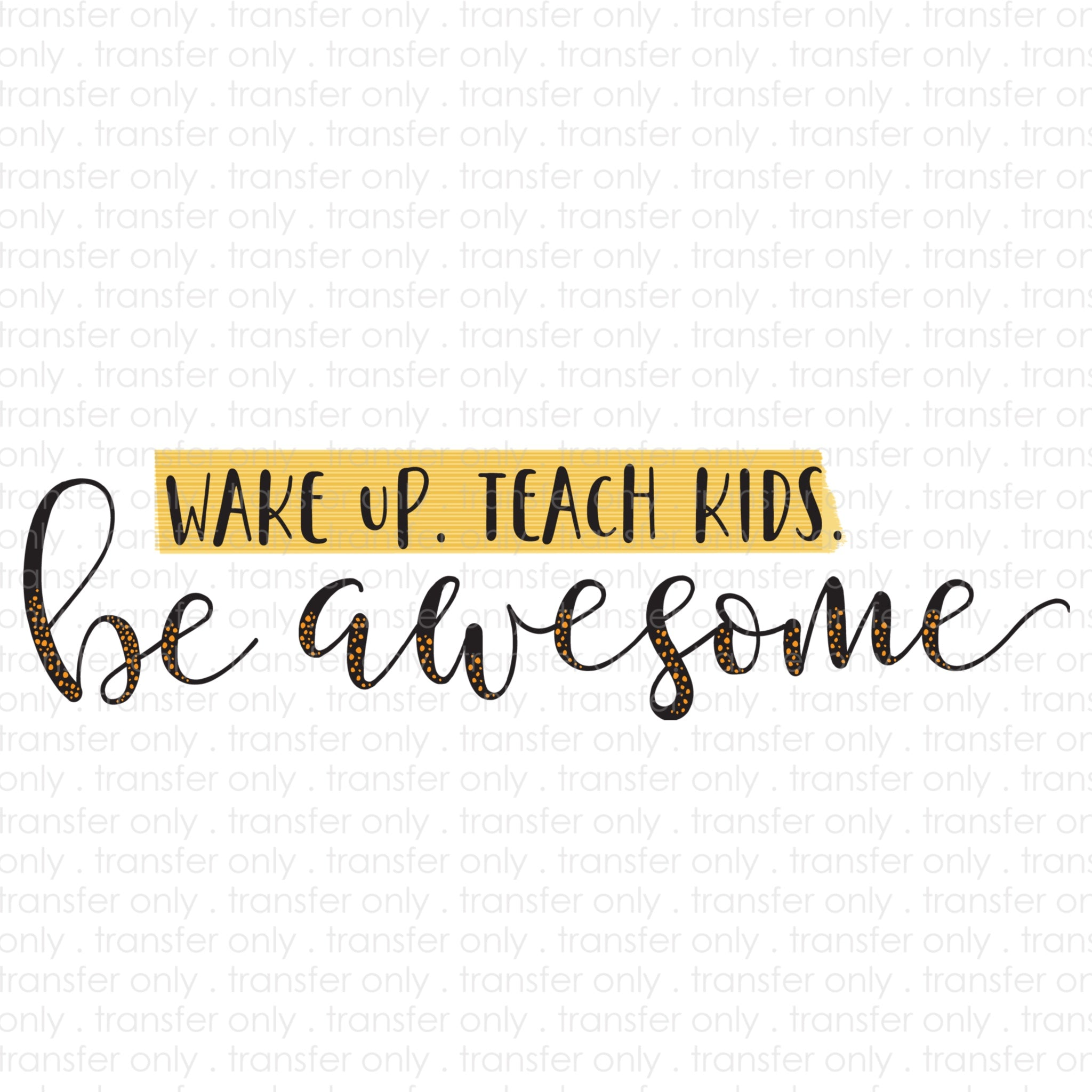 Teach Kids. Be Awesome (Sublimation Transfer)