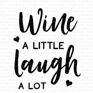 Wine A Little Laugh A Lot (Sublimation Transfer)