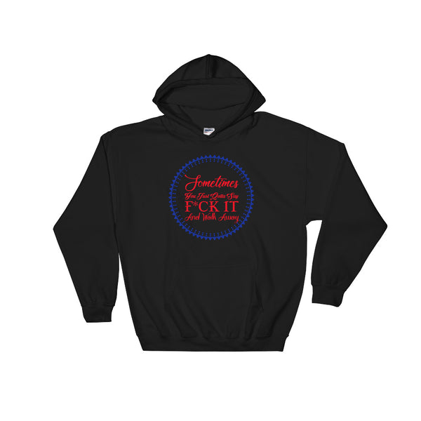 Sometimes You Just Gotta Say Hoodie Sweatshirt Design - Black