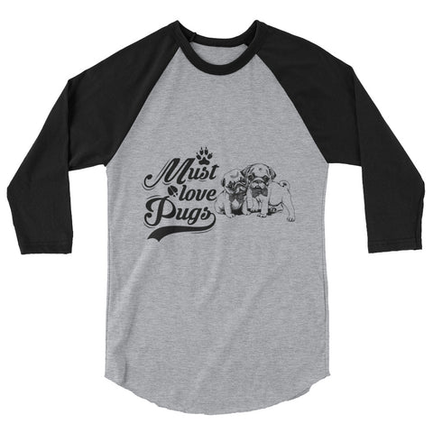 Must Love Pugs 3/4 Sleeve Raglan Shirt - Heather Grey/Black