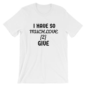 Much Love 2 Give T-Shirt Design - White